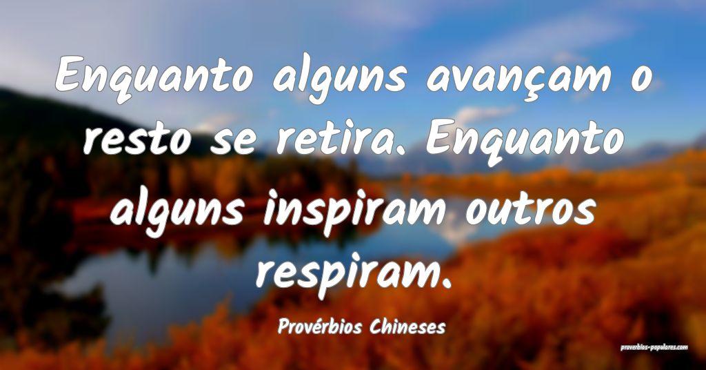 Provérbios Chineses - Enquanto alguns avançam o  ...