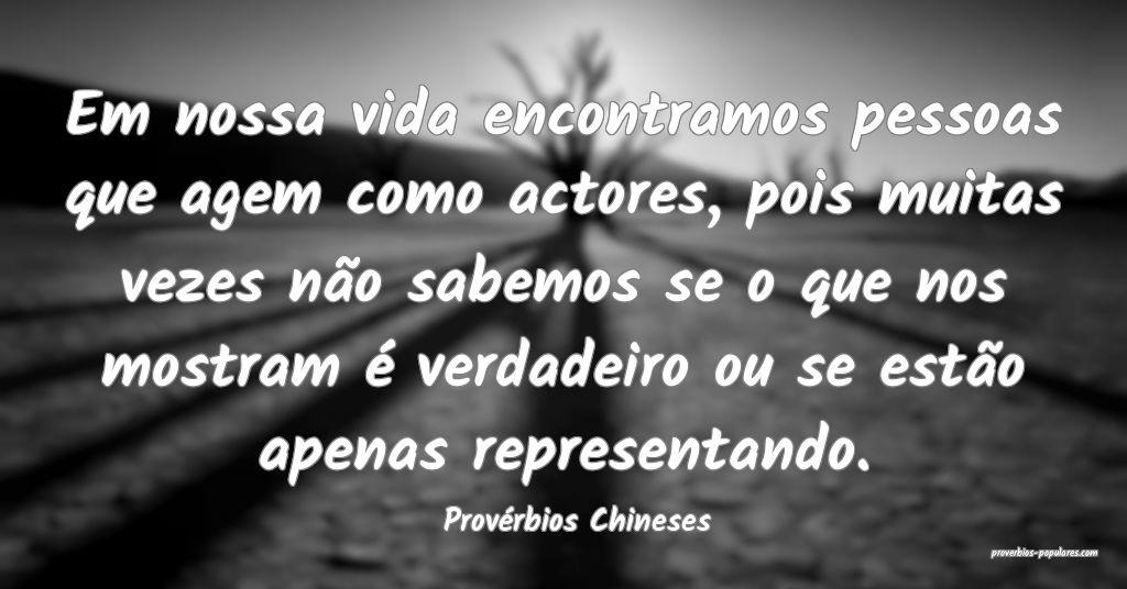 Provérbios Chineses - Em nossa vida encontramos p ...