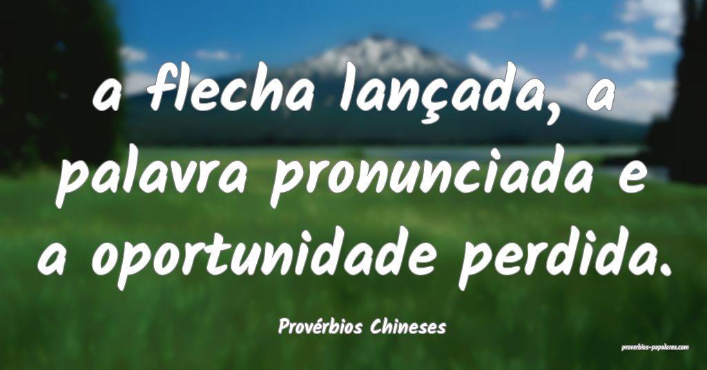 Provérbios Chineses - a flecha lançada, a palavr ...