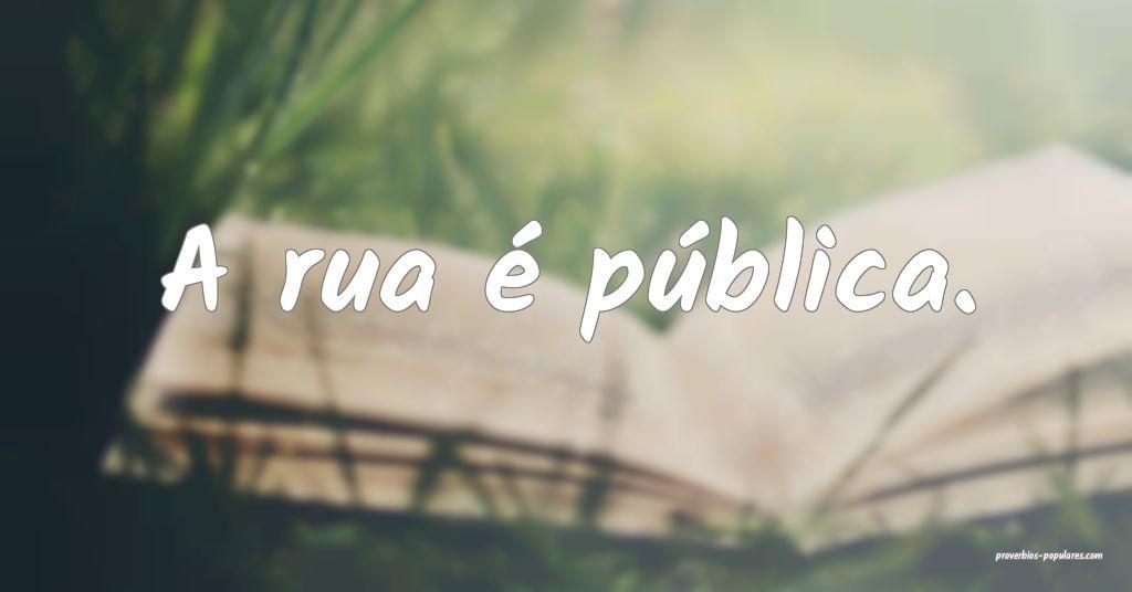 A rua é pública.  ...