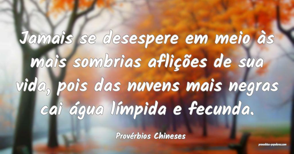 Provérbios Chineses - Jamais se desespere em meio ...