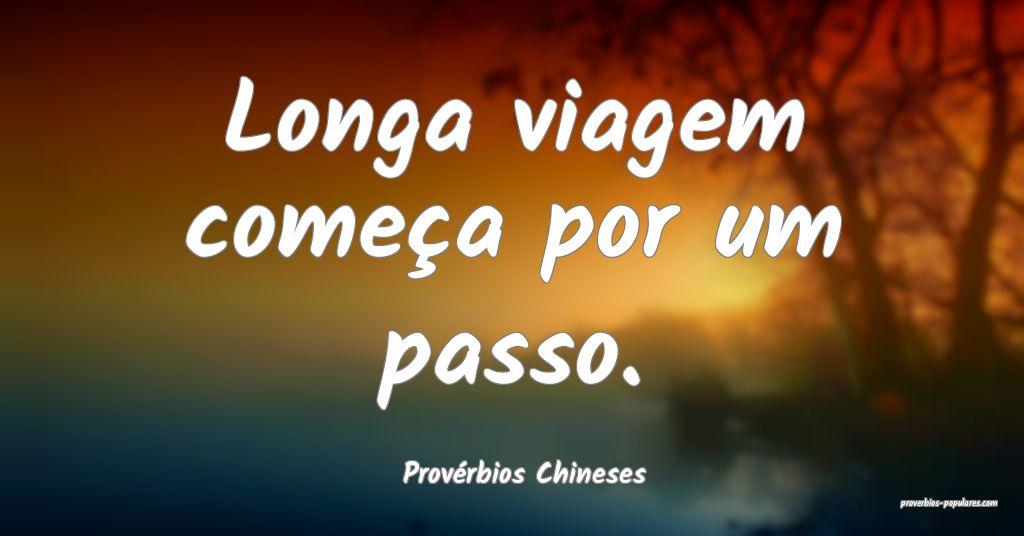 Provérbios Chineses - Longa viagem começa por um ...