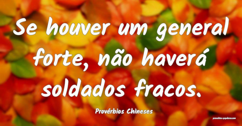 Provérbios Chineses - Se houver um general forte, ...