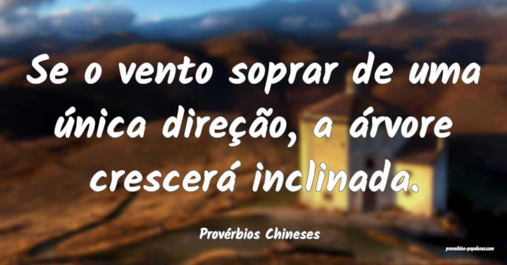 Provérbios Chineses - Se o vento soprar de uma ú ...