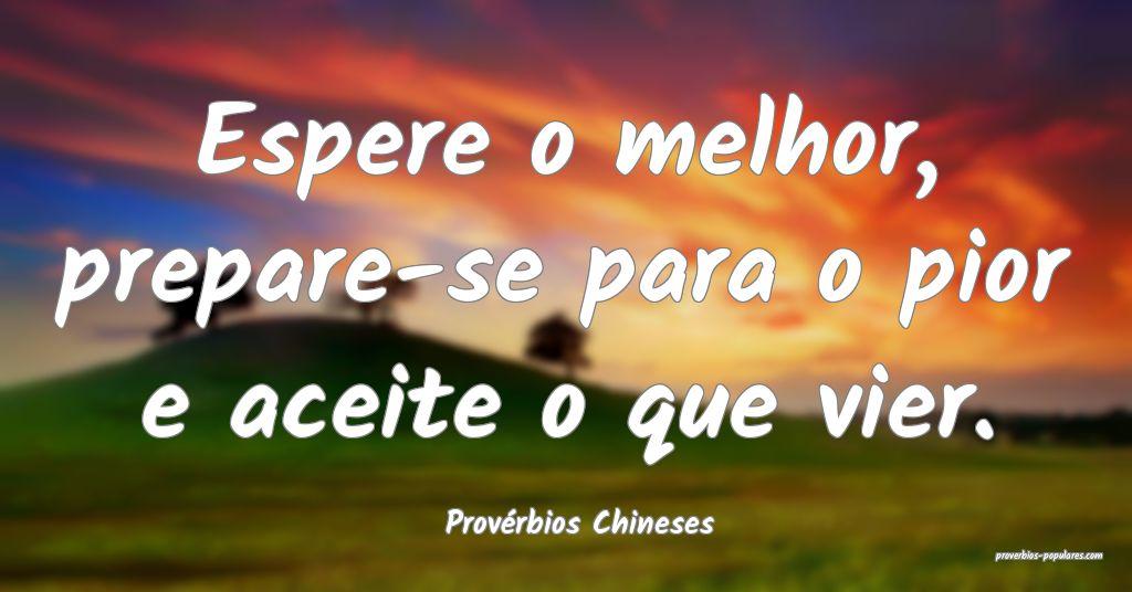 Provérbios Chineses - Espere o melhor, prepare-se ...