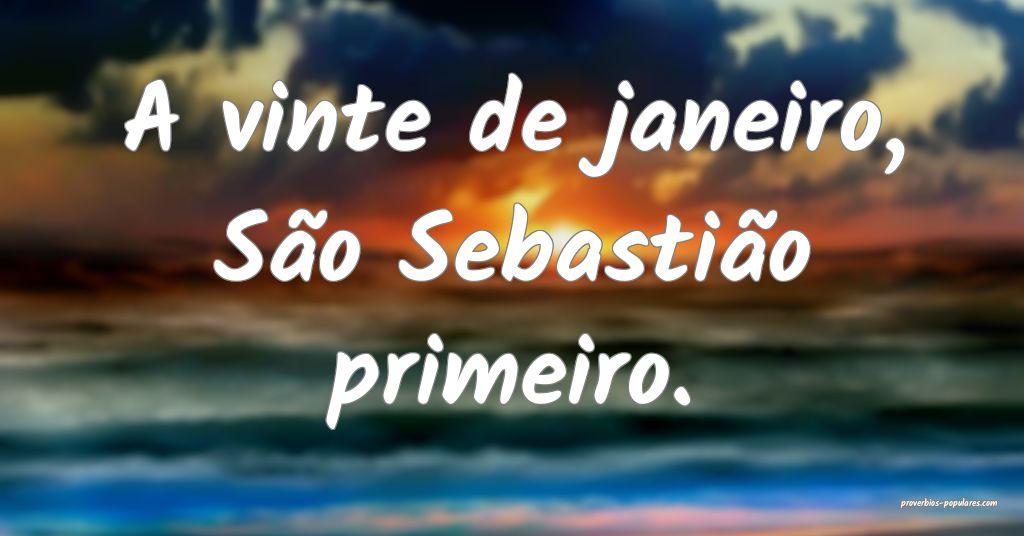 A vinte de janeiro, São Sebastião primeiro.  ...