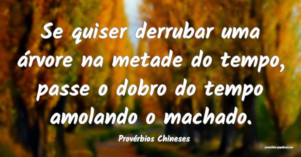 Provérbios Chineses - Se quiser derrubar uma árv ...