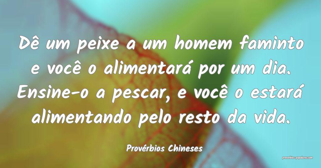 Provérbios Chineses - Dê um peixe a um homem fam ...