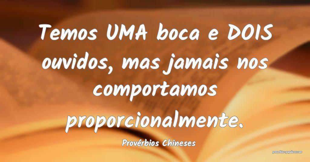 Provérbios Chineses - Temos UMA boca e DOIS ouvid ...