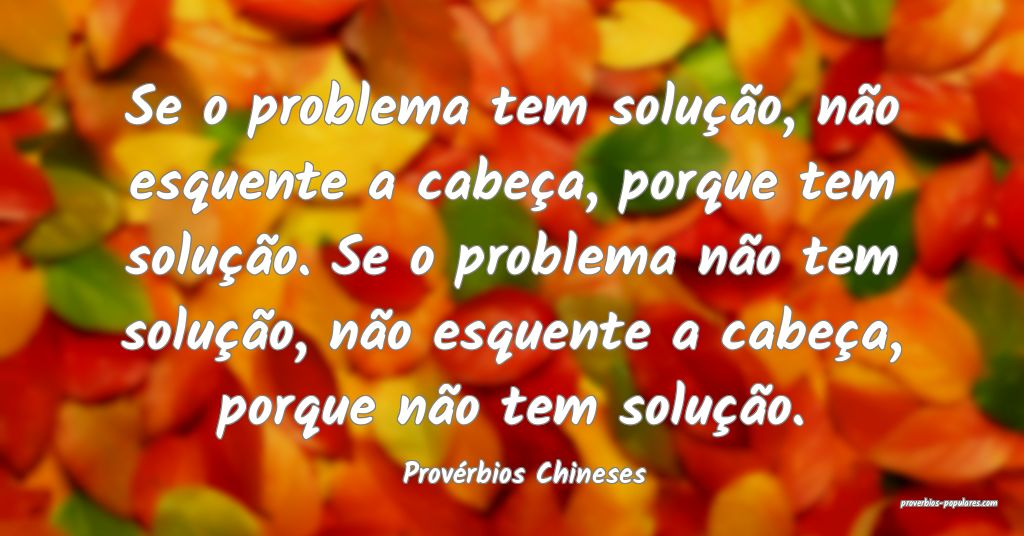 Provérbios Chineses - Se o problema tem solução ...
