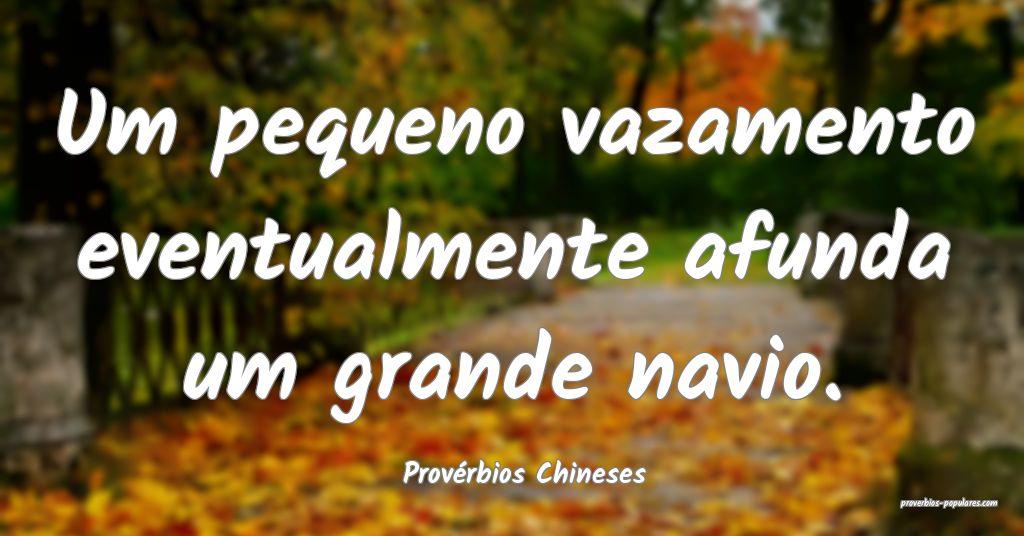 Provérbios Chineses - Um pequeno vazamento eventu ...
