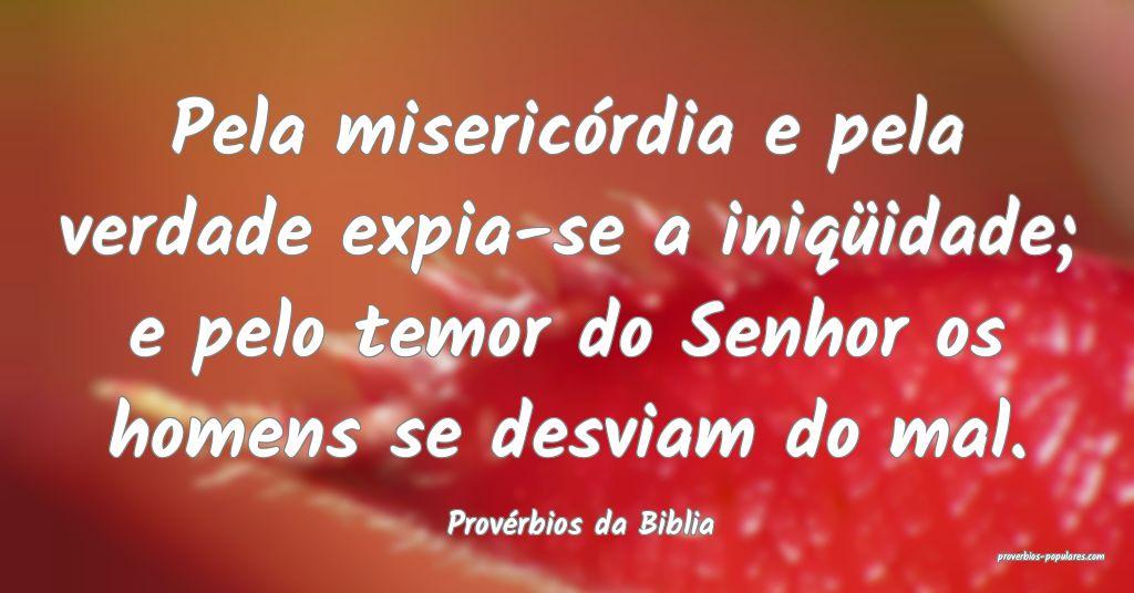 Provérbios da Biblia - Pela misericórdia e pela  ...