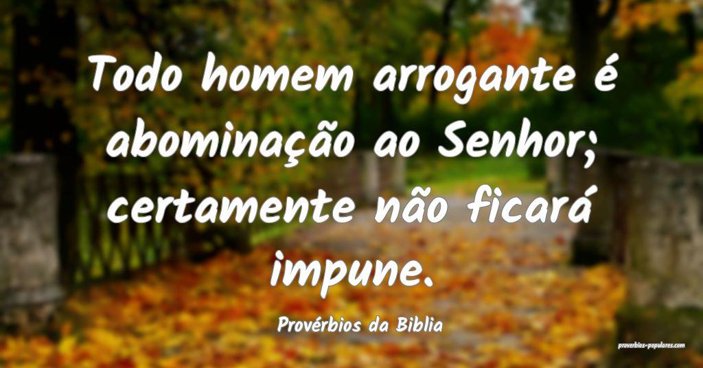 Provérbios da Biblia - Todo homem arrogante é ab ...