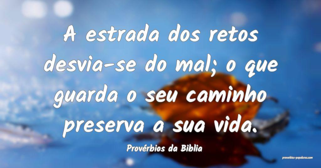 Provérbios da Biblia - A estrada dos retos desvia ...