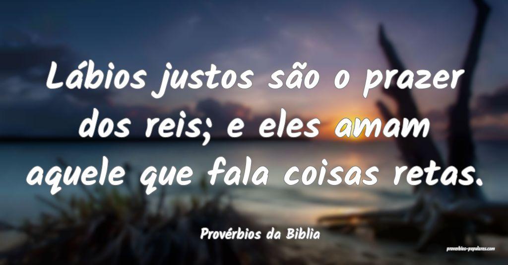 Provérbios da Biblia - Lábios justos são o praz ...