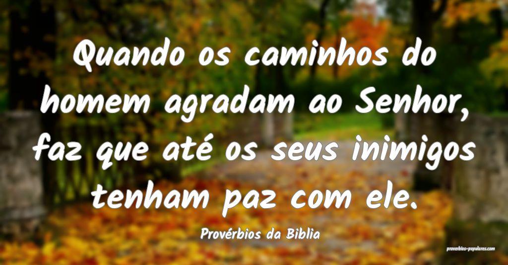 Provérbios da Biblia - Quando os caminhos do home ...