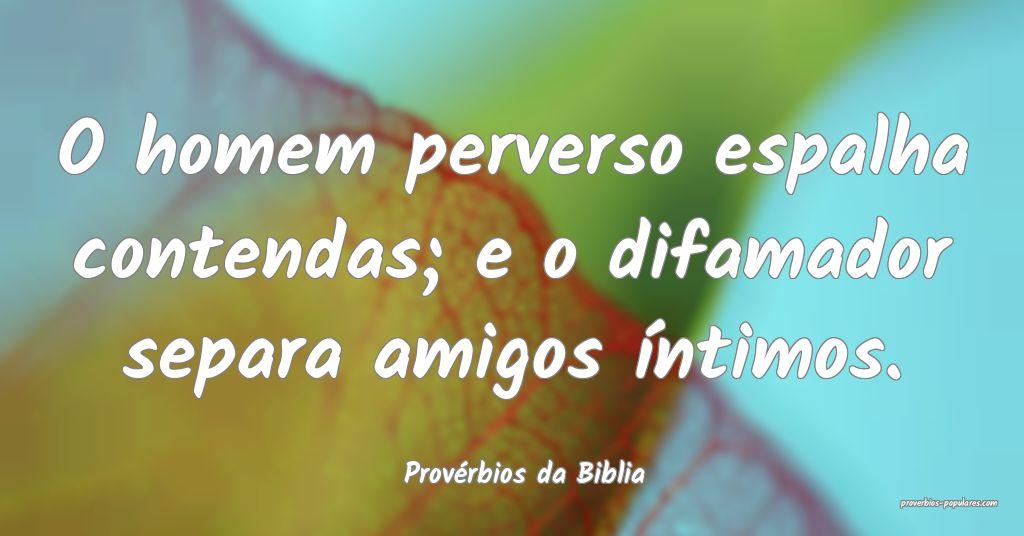 Provérbios da Biblia - O homem perverso espalha c ...
