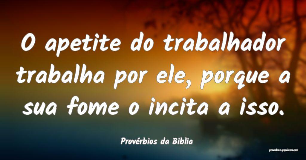Provérbios da Biblia - O apetite do trabalhador t ...