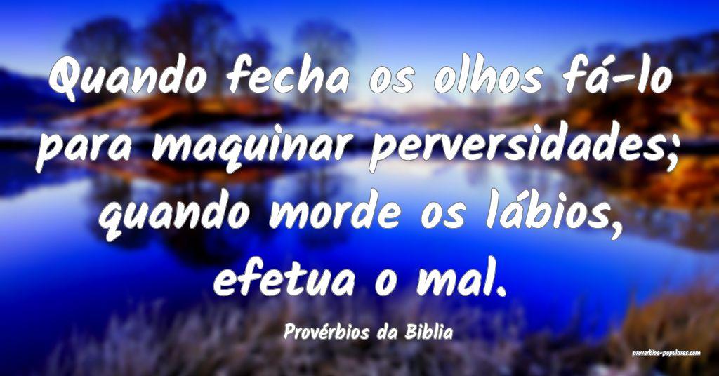 Provérbios da Biblia - Quando fecha os olhos fá- ...