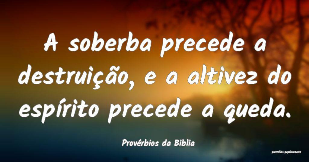 Provérbios da Biblia - A soberba precede a destru ...