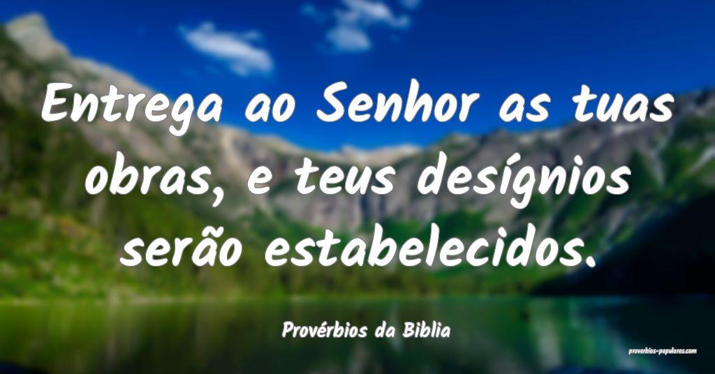 Provérbios da Biblia - Entrega ao Senhor as tuas  ...
