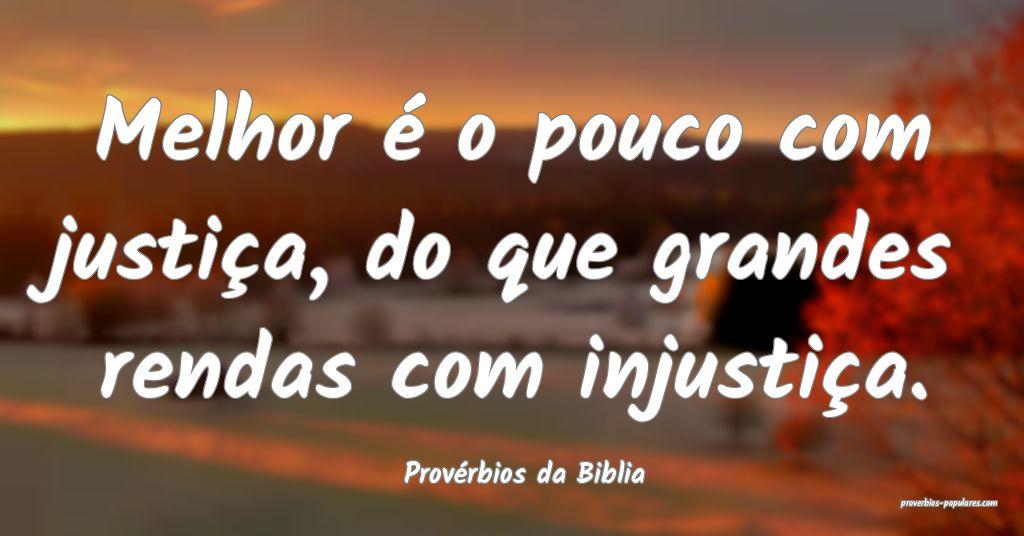 Provérbios da Biblia - Melhor é o pouco com just ...