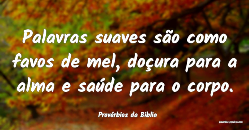 Provérbios da Biblia - Palavras suaves são como  ...