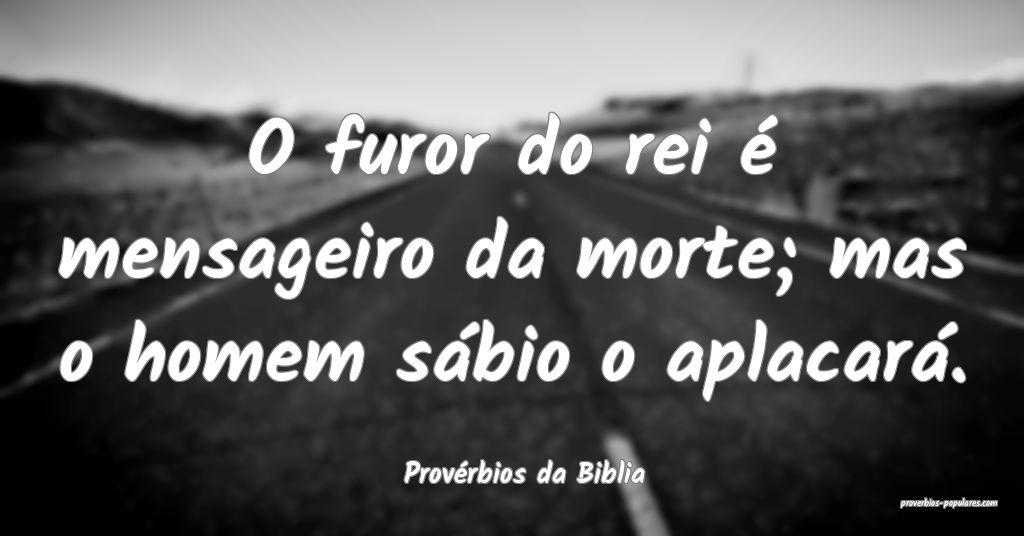 Provérbios da Biblia - O furor do rei é mensagei ...