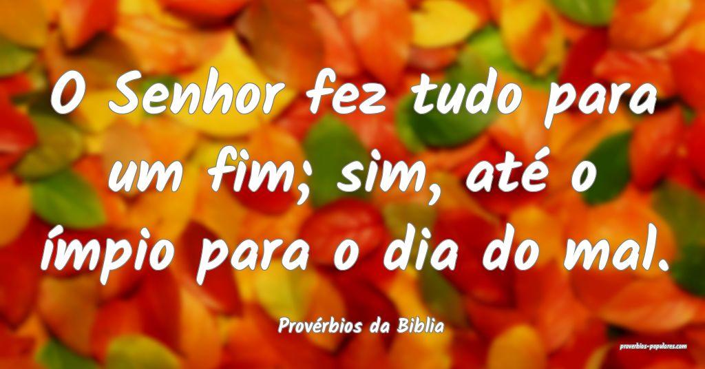 Provérbios da Biblia - O Senhor fez tudo para um  ...