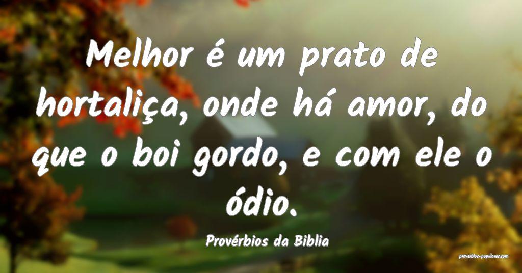 Provérbios da Biblia - Melhor é um prato de hort ...