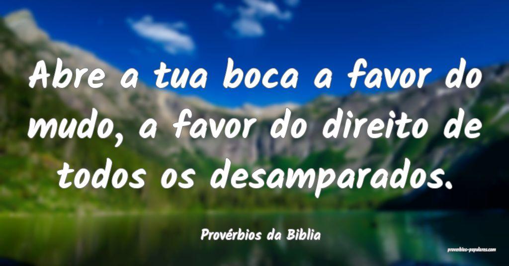 Provérbios da Biblia - Abre a tua boca a favor do ...