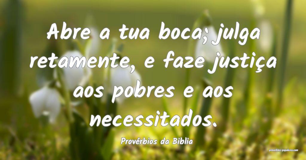 Provérbios da Biblia - Abre a tua boca; julga ret ...