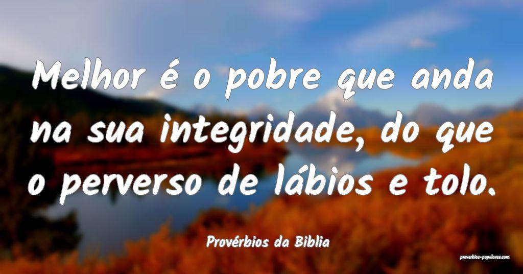 Provérbios da Biblia - Melhor é o pobre que anda ...