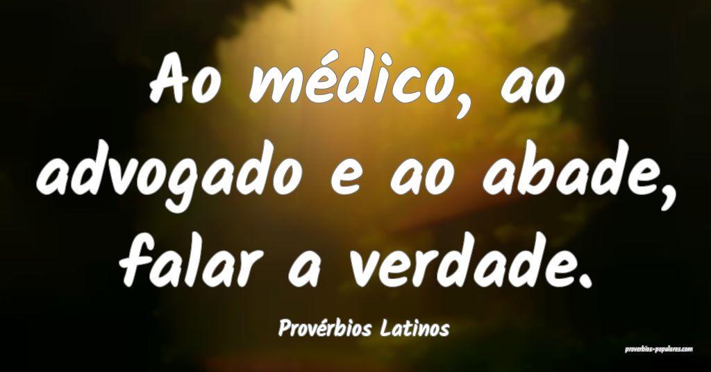 Provérbios Latinos - Ao médico, ao advogado e ao ...