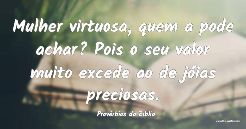 Provérbios da Biblia - Mulher virtuosa, quem a po ...