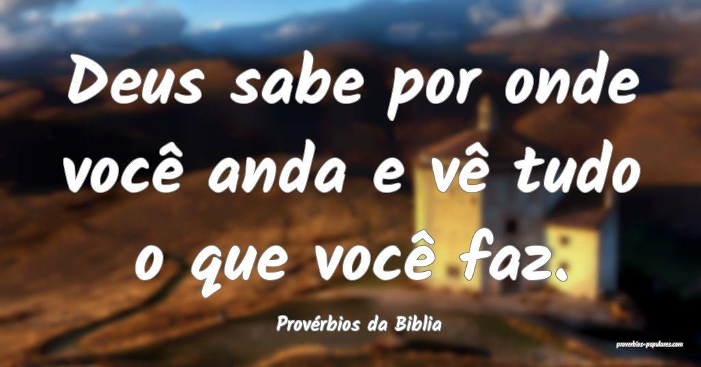 Provérbios da Biblia - Deus sabe por onde você a ...