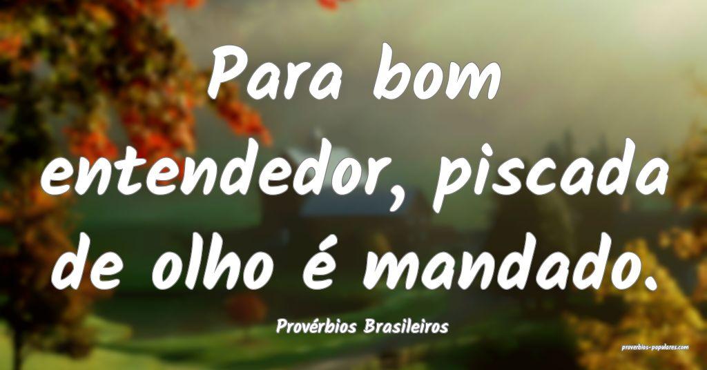 Provérbios Brasileiros - Para bom entendedor, pis ...