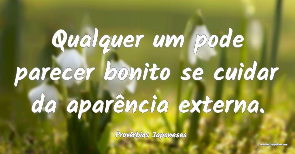 Provérbios Japoneses - Qualquer um pode parecer b ...