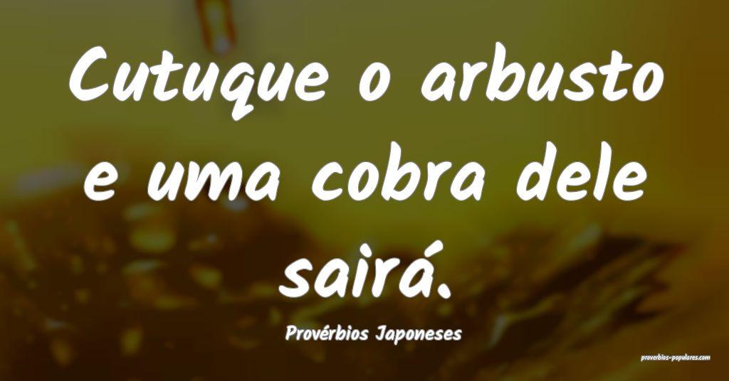 Provérbios Japoneses - Cutuque o arbusto e uma co ...