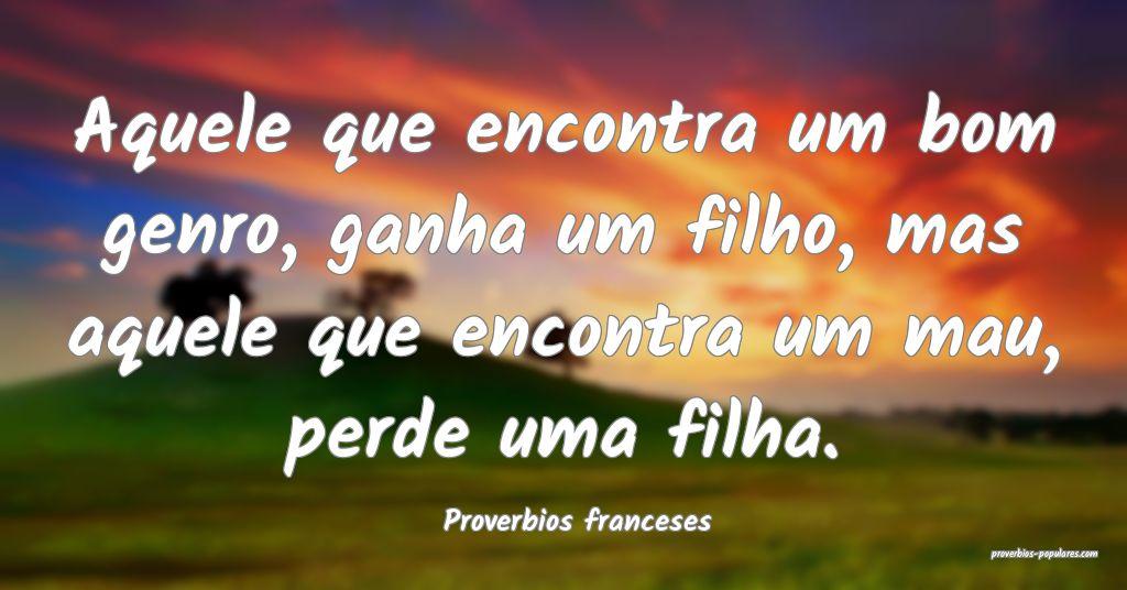 Proverbios franceses - Aquele que encontra um bom  ...