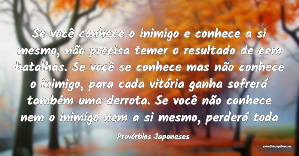 Provérbios Japoneses - Se você conhece o inimigo ...