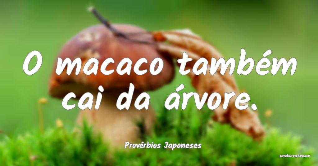 Provérbios Japoneses - O macaco também cai da á ...