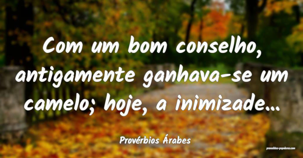 Provérbios Árabes - Com um bom conselho, antigam ...