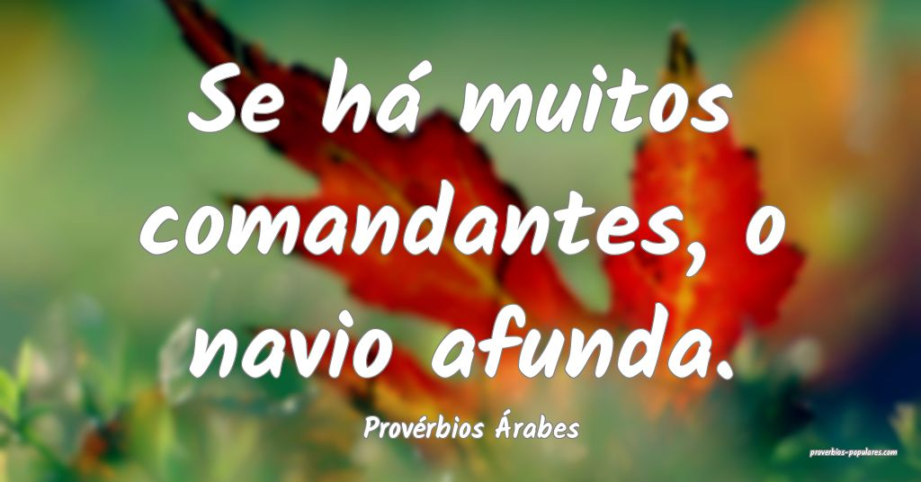 Provérbios Árabes - Se há muitos comandantes, o ...