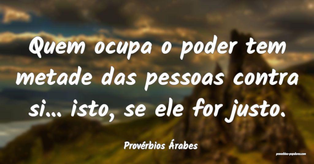Provérbios Árabes - Quem ocupa o poder tem metad ...