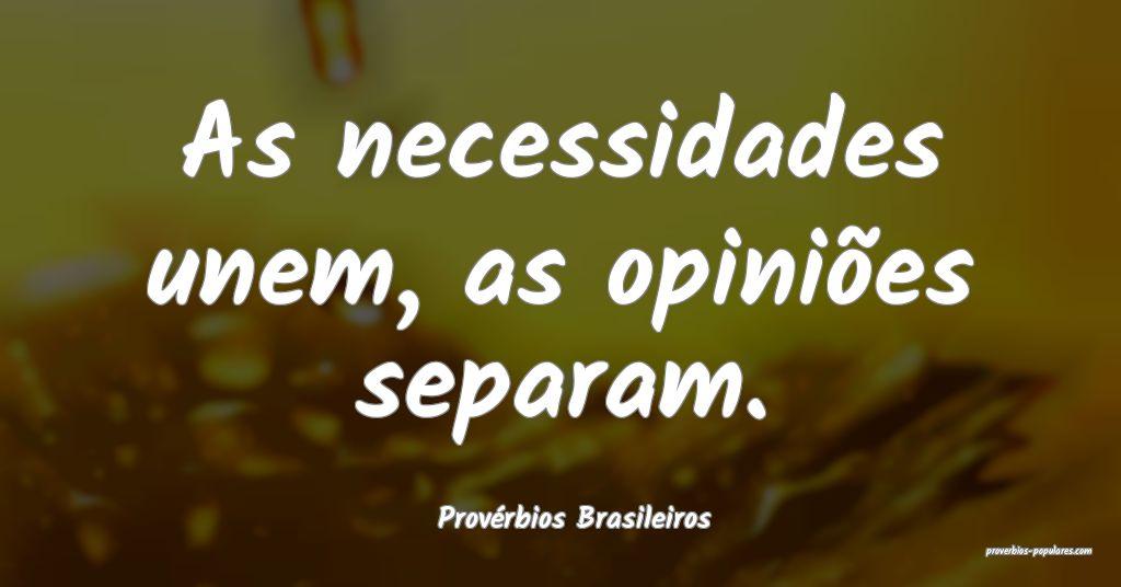 Provérbios Brasileiros - As necessidades unem, as ...