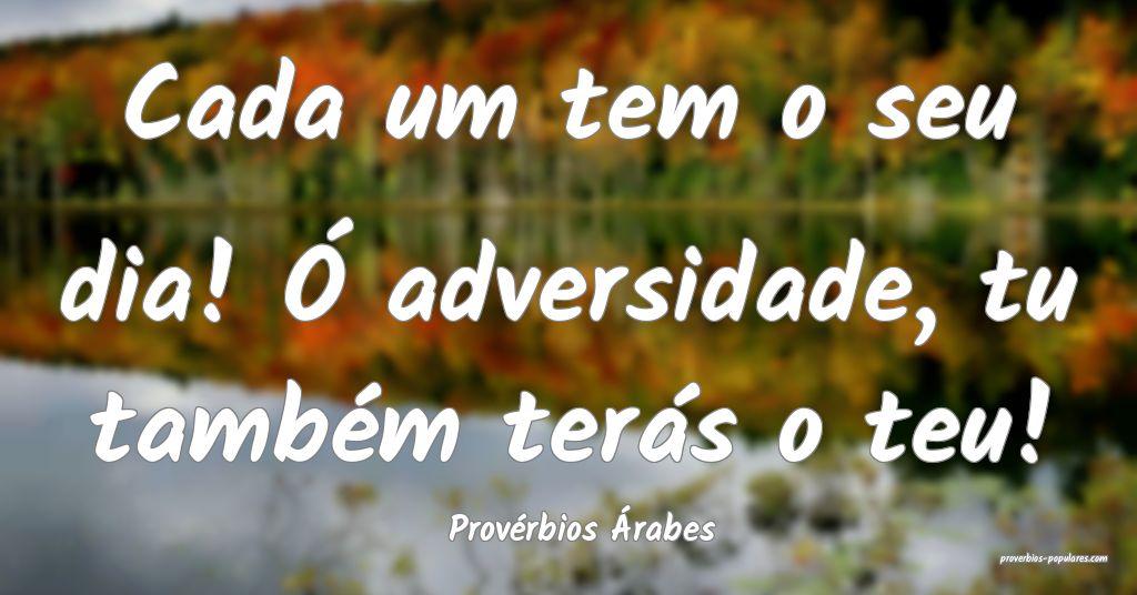 Provérbios Árabes - Cada um tem o seu dia! Ó ad ...