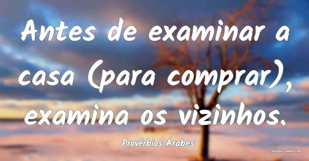 Provérbios Árabes - Antes de examinar a casa (pa ...