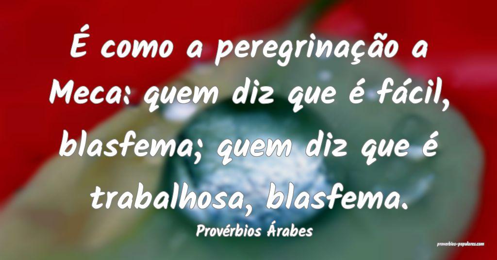 Provérbios Árabes - É como a peregrinação a M ...