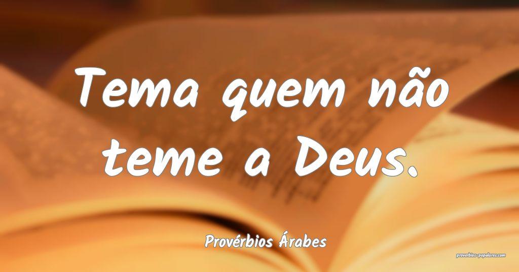 Provérbios Árabes - Tema quem não teme a Deus.  ...